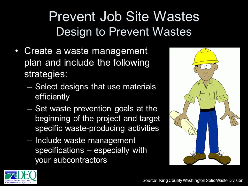 Implement purchasing strategies that prevent waste: –Re-evaluate estimating procedures to ensure that the correct amount of each material is delivered to the site.