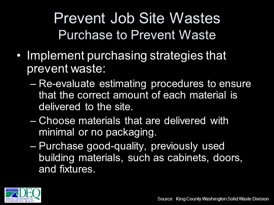 Implement purchasing strategies that prevent waste: –Re-evaluate estimating procedures to ensure that the correct amount of each material is delivered