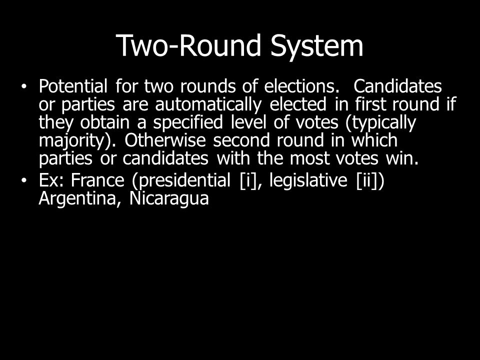 Two-Round System Potential for two rounds of elections. Candidates or parties are automatically elected in first round if they obtain a specified leve