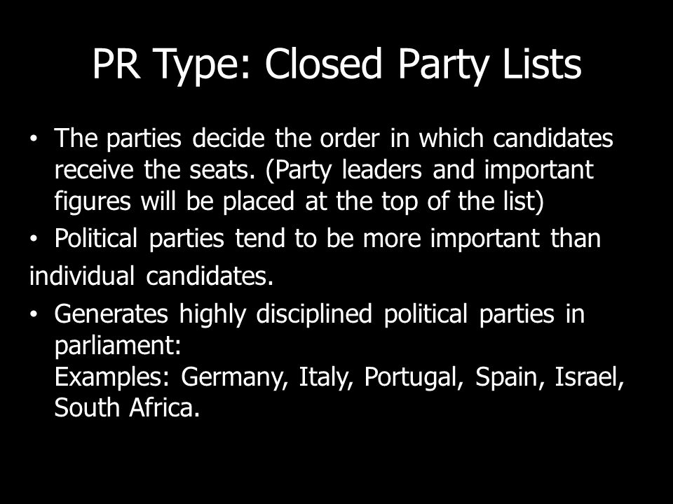 PR Type: Closed Party Lists The parties decide the order in which candidates receive the seats.