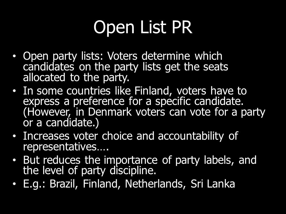 Open List PR Open party lists: Voters determine which candidates on the party lists get the seats allocated to the party. In some countries like Finla