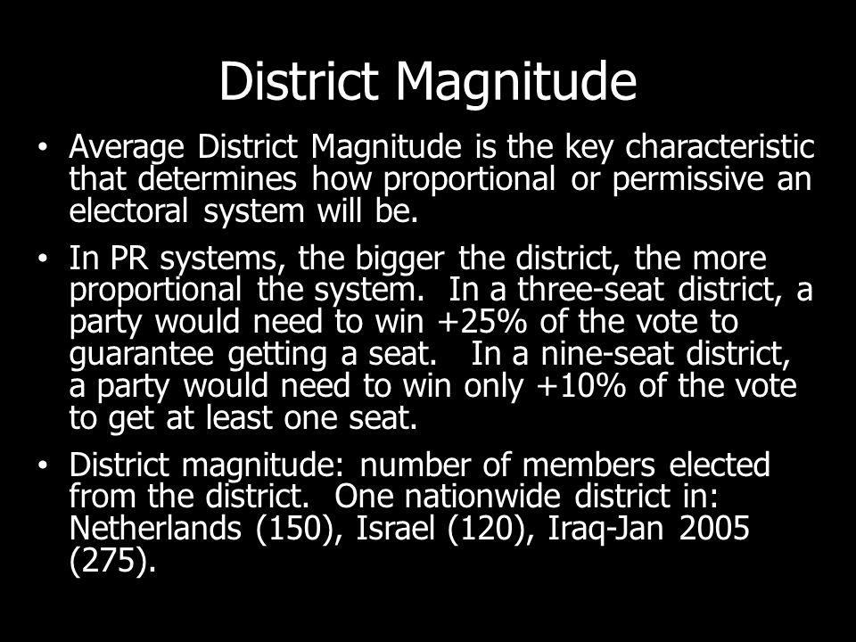 District Magnitude Average District Magnitude is the key characteristic that determines how proportional or permissive an electoral system will be.