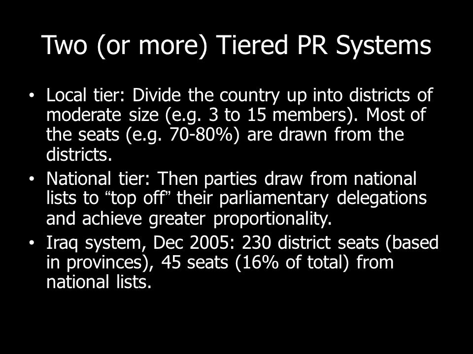 Two (or more) Tiered PR Systems Local tier: Divide the country up into districts of moderate size (e.g.