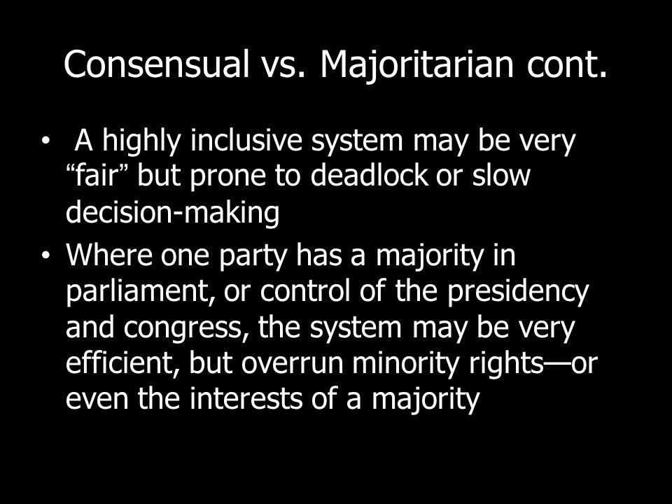 Consensual vs.Majoritarian cont.