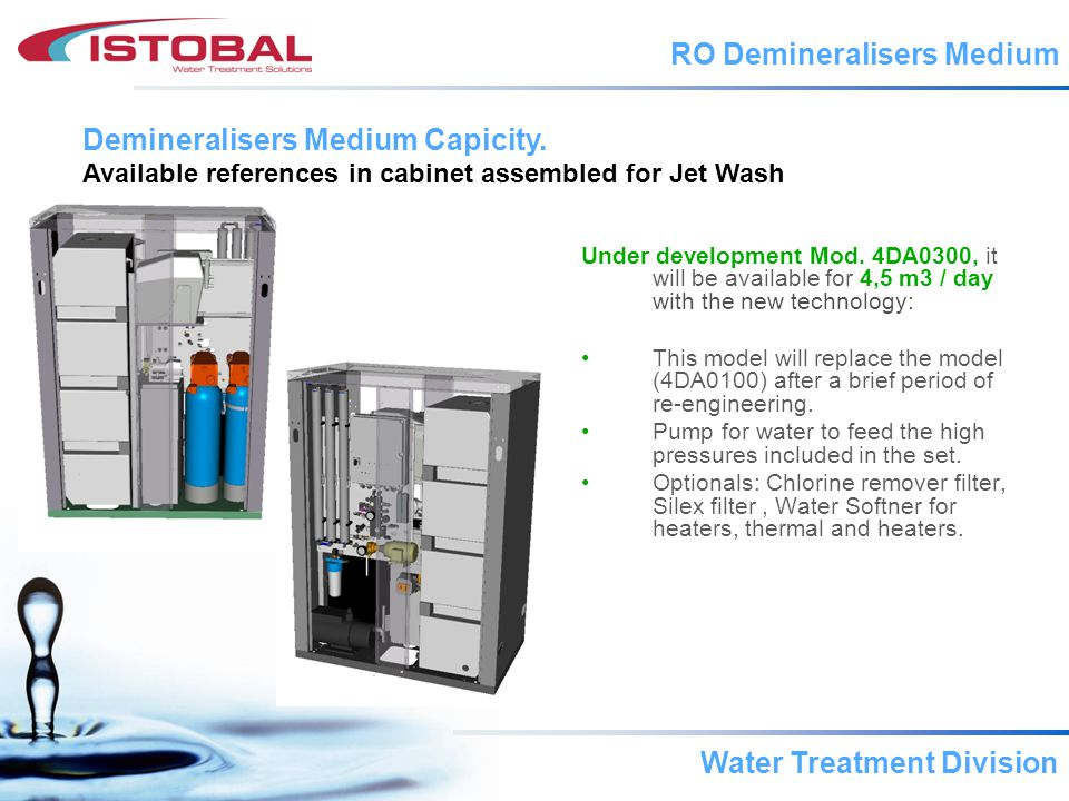 Water Treatment Division RO Demineralisers Medium Nowadays we offer for 10 m 3 / day: Mod.