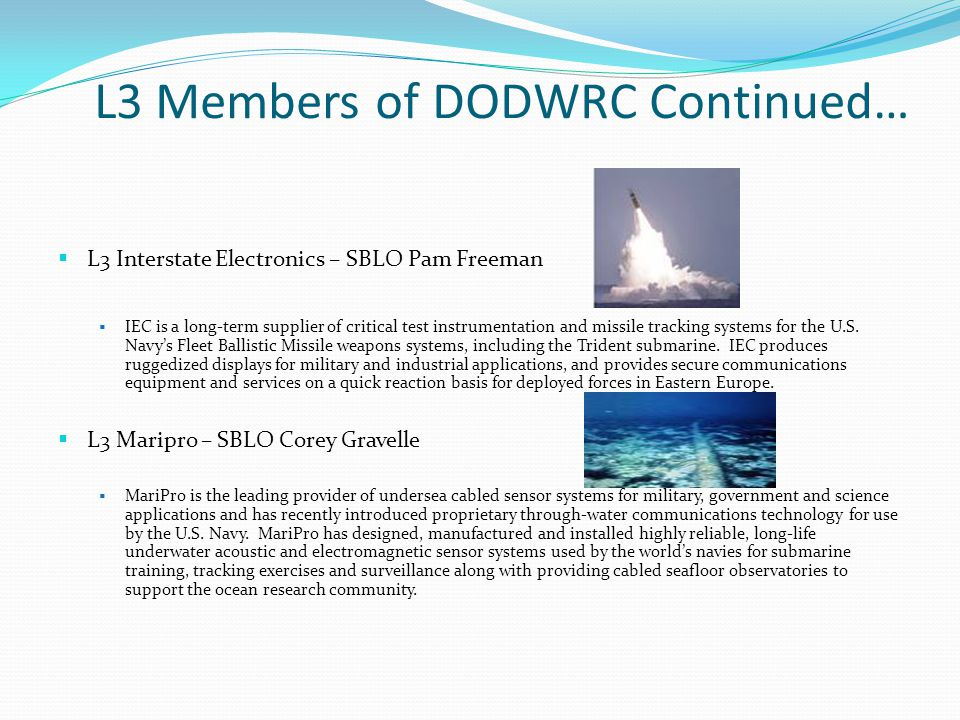 L3 Members of DODWRC Continued… L3 Power Paragon – SBLO Lori Kramer Power Paragon is a worldwide leader in the engineering, development, manufacture and integration of power conversion and distribution systems for defense, governmental and advanced industrial applications.