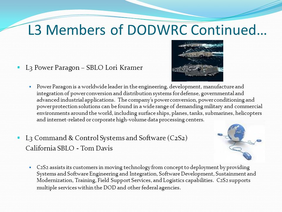L3 Members of DODWRC Continued… L3 Power Paragon – SBLO Lori Kramer Power Paragon is a worldwide leader in the engineering, development, manufacture a