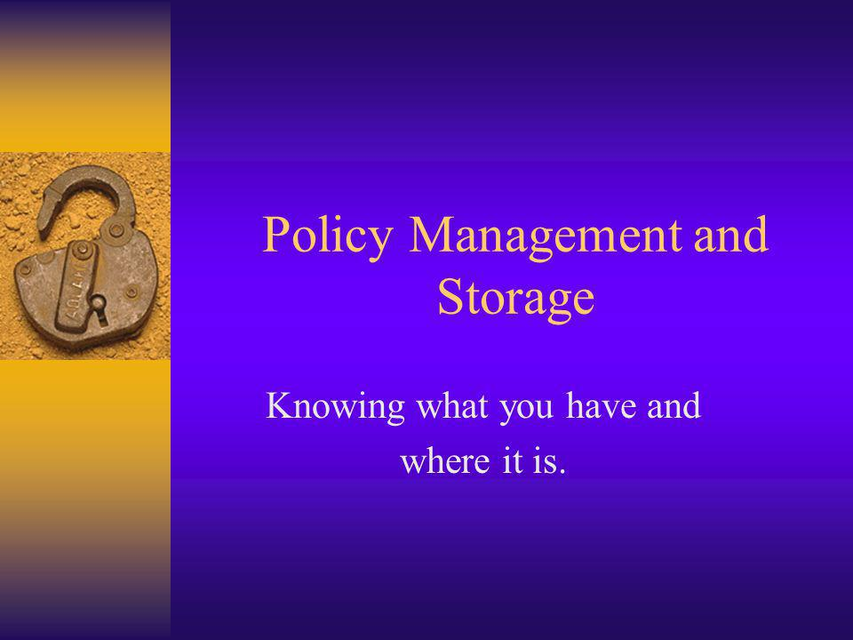 Policy Management and Storage Knowing what you have and where it is.