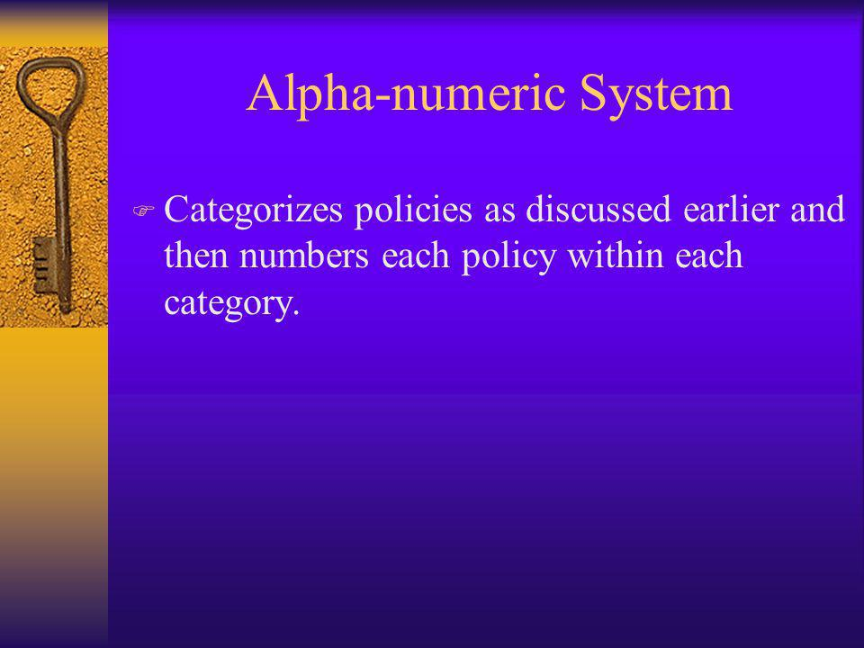 Alpha-numeric System F Categorizes policies as discussed earlier and then numbers each policy within each category.