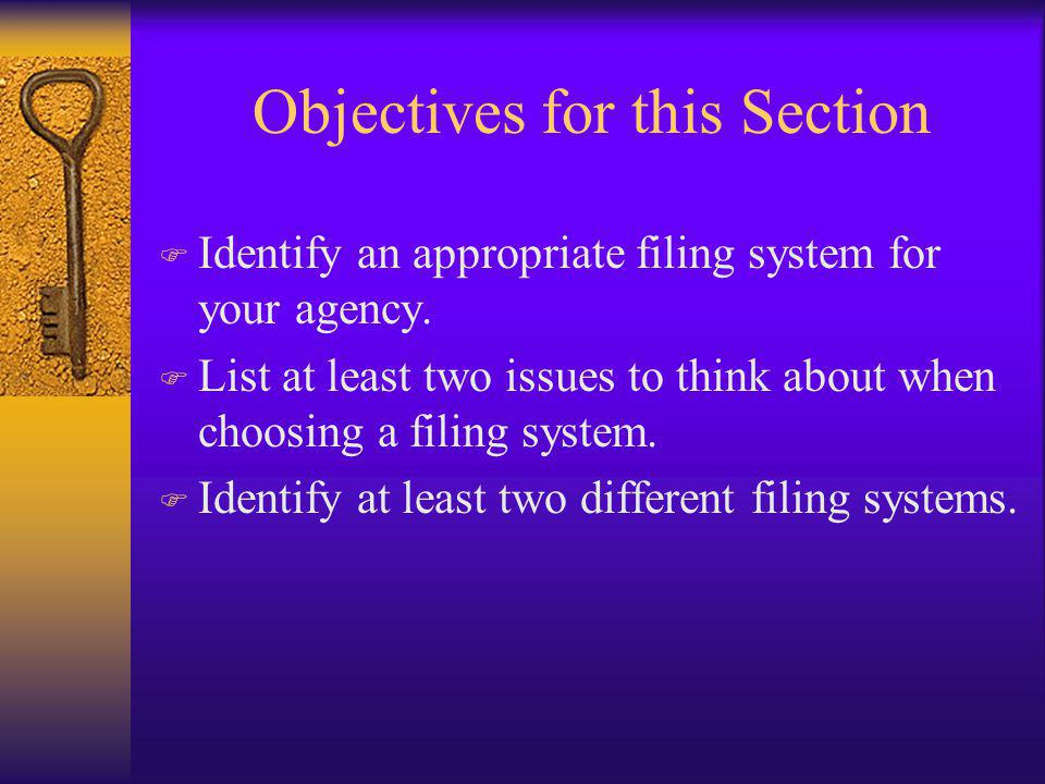 Objectives for this Section F Identify an appropriate filing system for your agency.