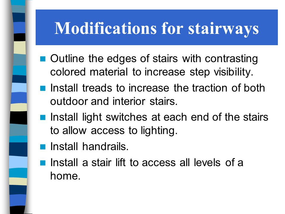 Modifications for stairways Outline the edges of stairs with contrasting colored material to increase step visibility.