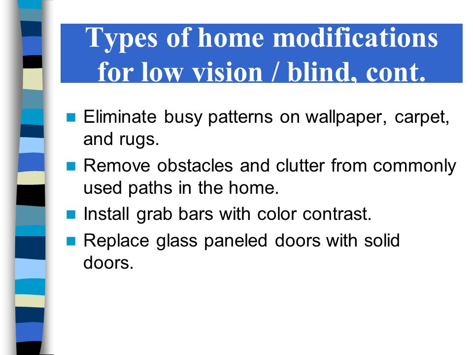 Types of home modifications for low vision / blind, cont.