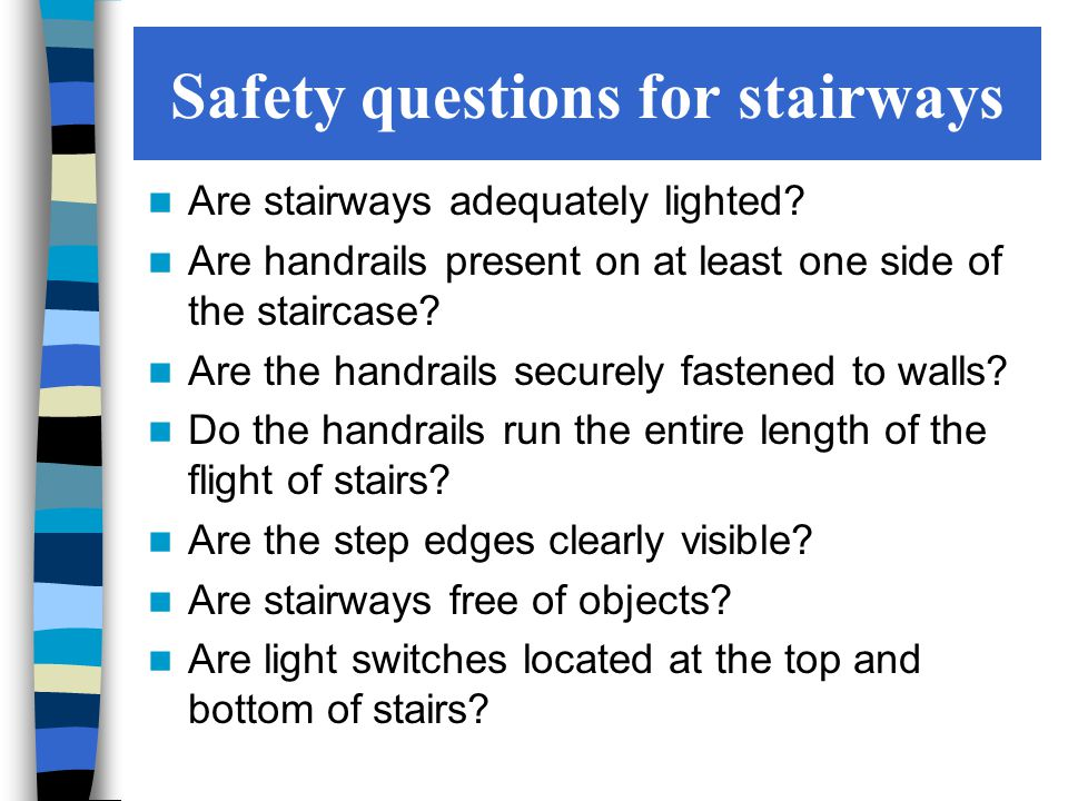 Safety questions for flooring/rugs/obstructions Are carpet edges taped or tacked down.