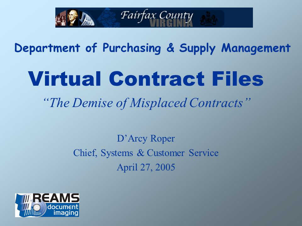 Department of Purchasing & Supply Management Virtual Contract Files The Demise of Misplaced Contracts DArcy Roper Chief, Systems & Customer Service Ap