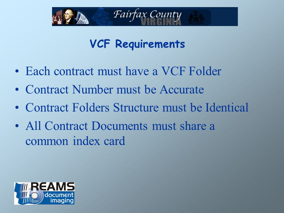VCF Requirements Each contract must have a VCF Folder Contract Number must be Accurate Contract Folders Structure must be Identical All Contract Documents must share a common index card