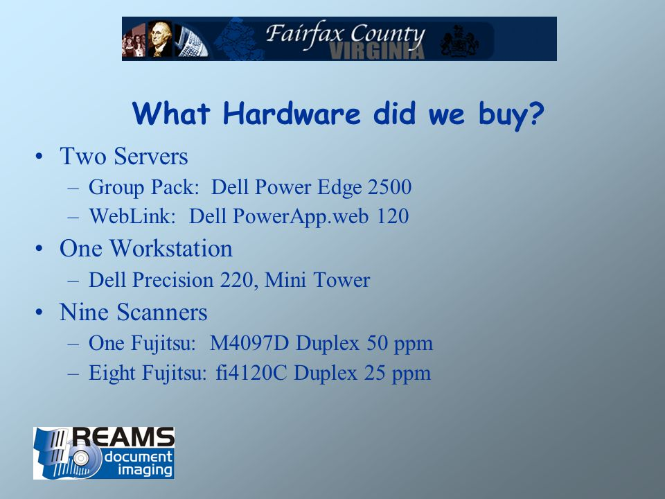 What Hardware did we buy? Two Servers –Group Pack: Dell Power Edge 2500 –WebLink: Dell PowerApp.web 120 One Workstation –Dell Precision 220, Mini Towe