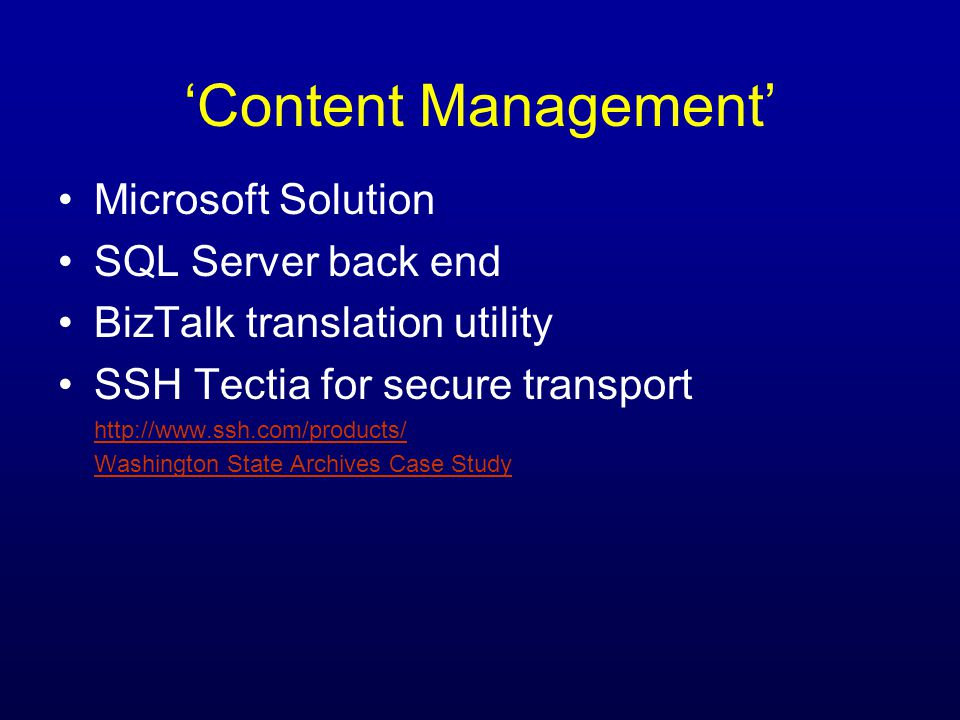 Microsoft Solution SQL Server back end BizTalk translation utility SSH Tectia for secure transport http://www.ssh.com/products/ Washington State Archives Case Study