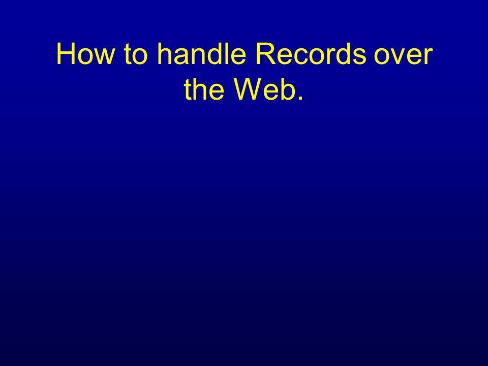 How to handle Records over the Web.