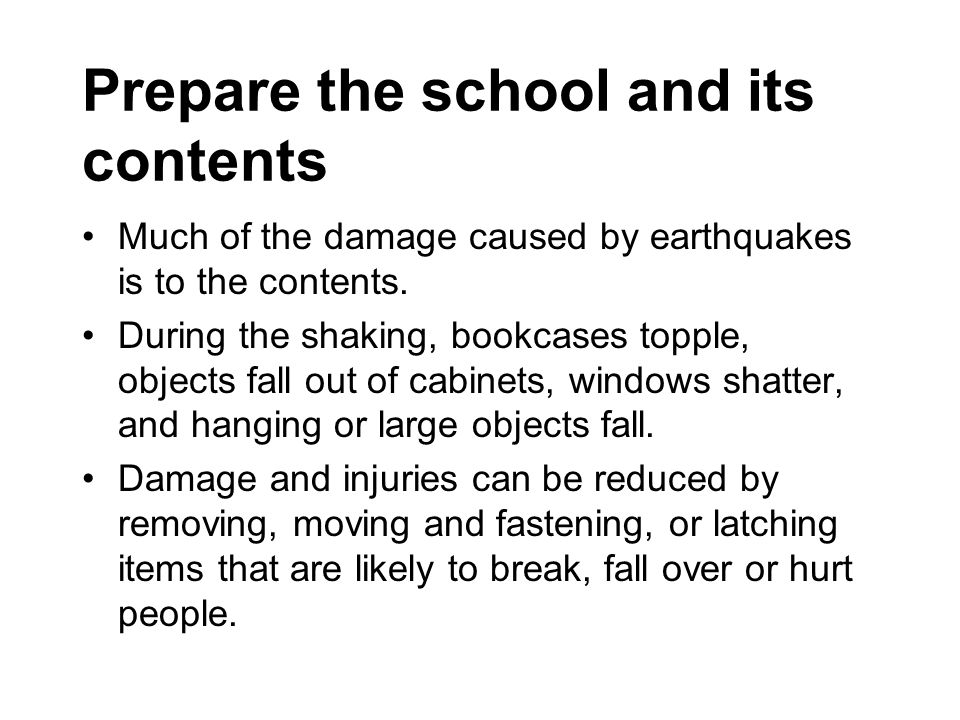 Prepare the school and its contents Much of the damage caused by earthquakes is to the contents.