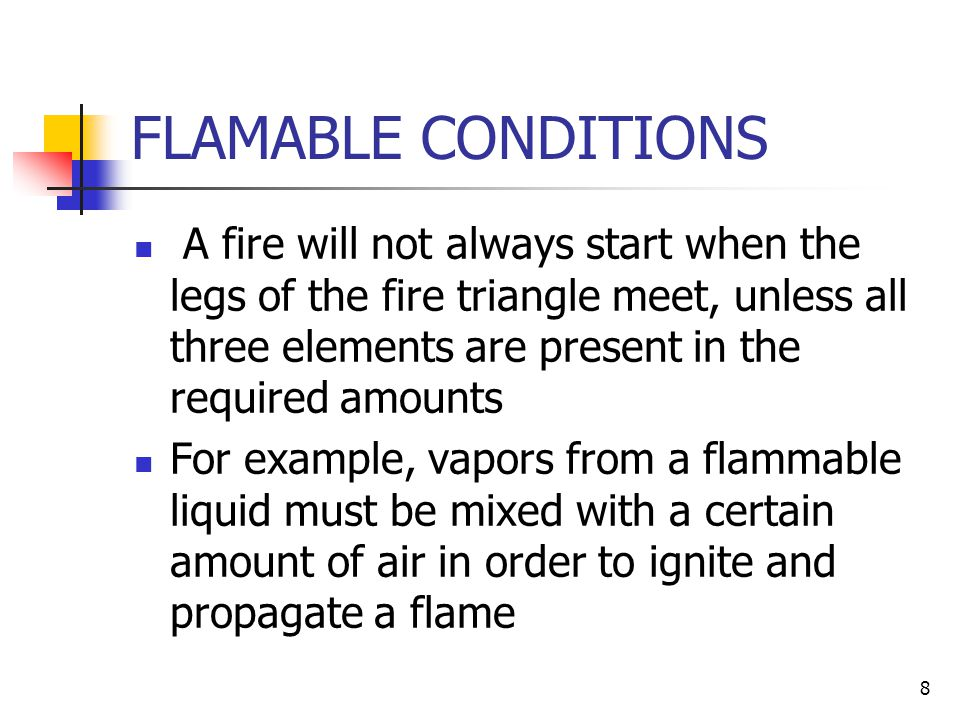 7 FIRE PROPAGATION Recent studies indicate that the spread or propagation of a fire is also dependent on a fourth factor - the chemical chain reactions that can occur as a result of heat produced by the fire.