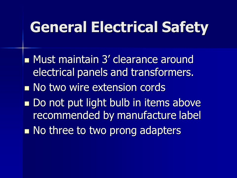 General Electrical Safety Must maintain 3 clearance around electrical panels and transformers.