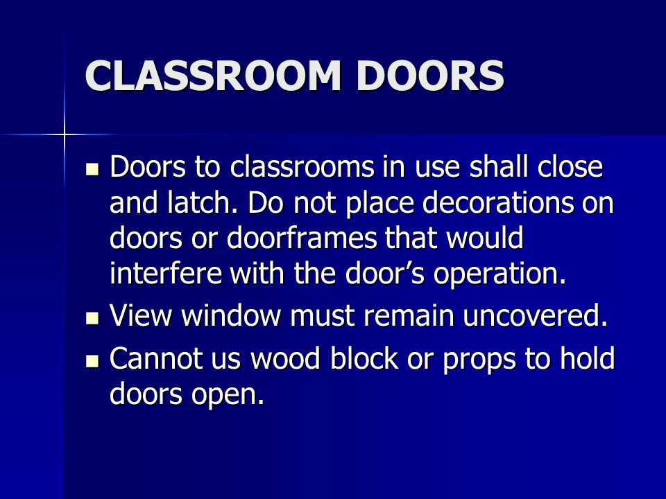 CLASSROOM DOORS Doors to classrooms in use shall close and latch.