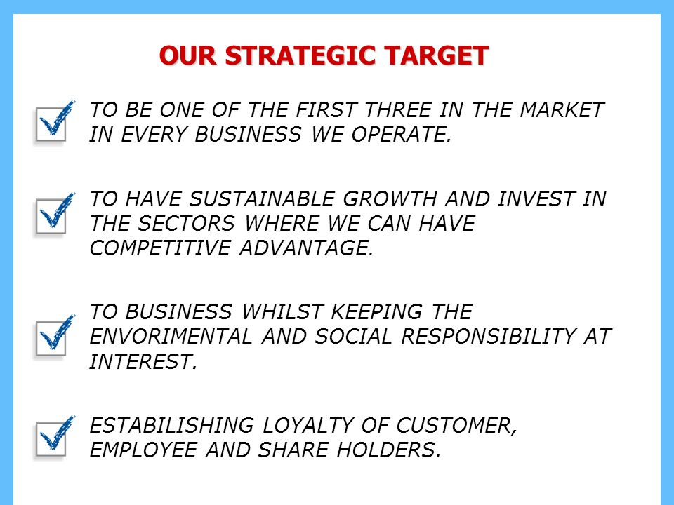 TO BE ONE OF THE FIRST THREE IN THE MARKET IN EVERY BUSINESS WE OPERATE.