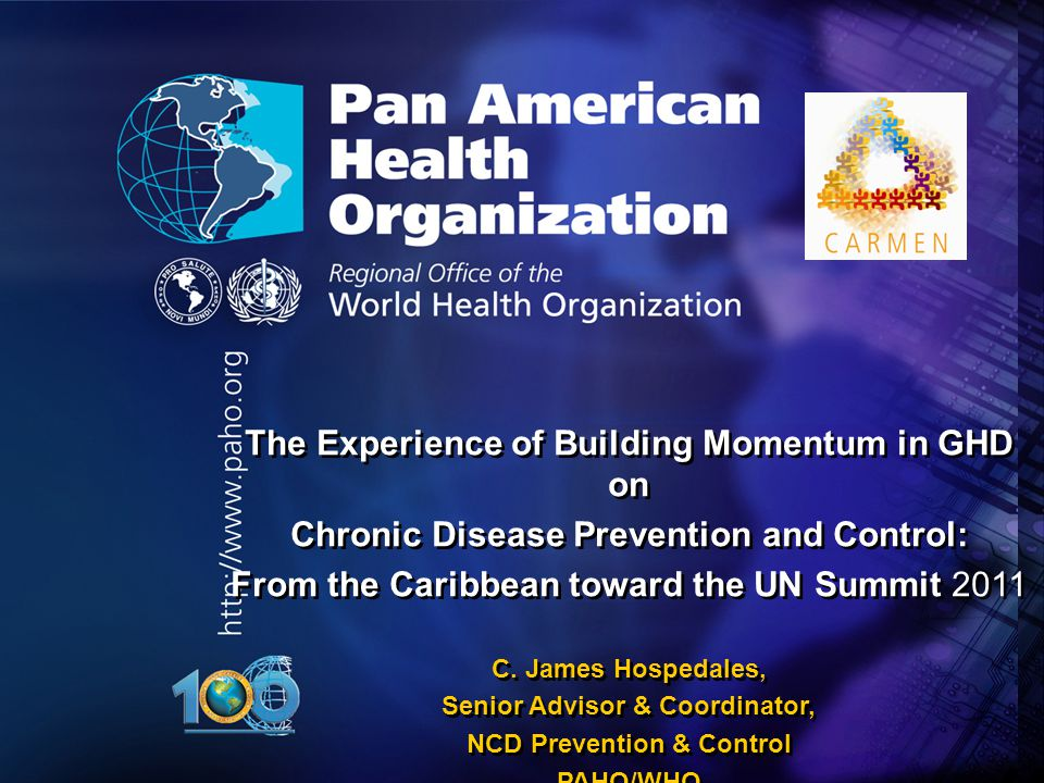 2005 Pan American Health Organization The Experience of Building Momentum in GHD on Chronic Disease Prevention and Control: From the Caribbean toward the UN Summit 2011 C.