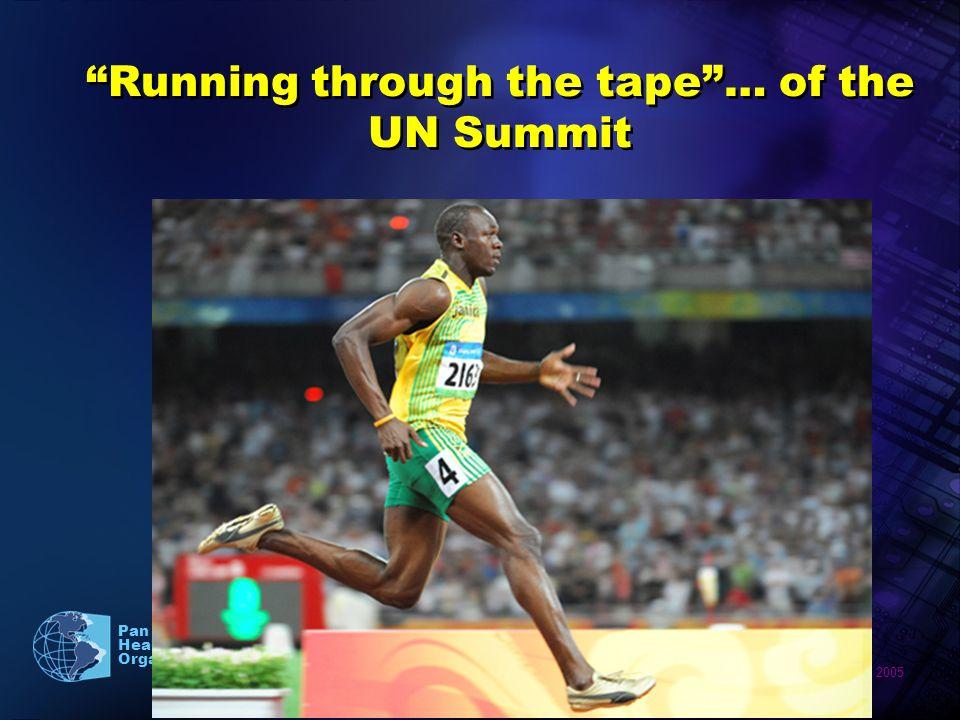 2005 Pan American Health Organization Running through the tape… of the UN Summit