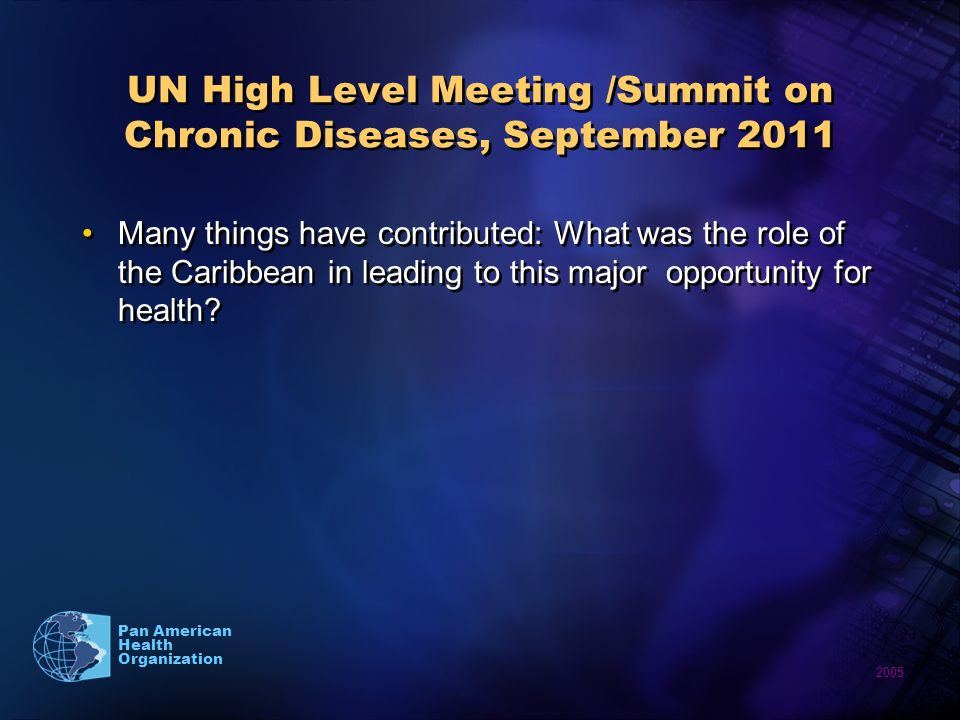 2005 Pan American Health Organization UN High Level Meeting /Summit on Chronic Diseases, September 2011 Many things have contributed: What was the rol