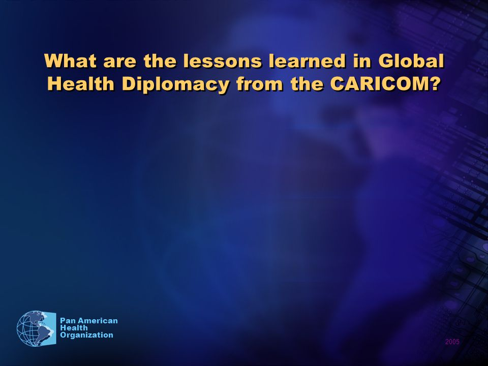 2005 Pan American Health Organization What are the lessons learned in Global Health Diplomacy from the CARICOM