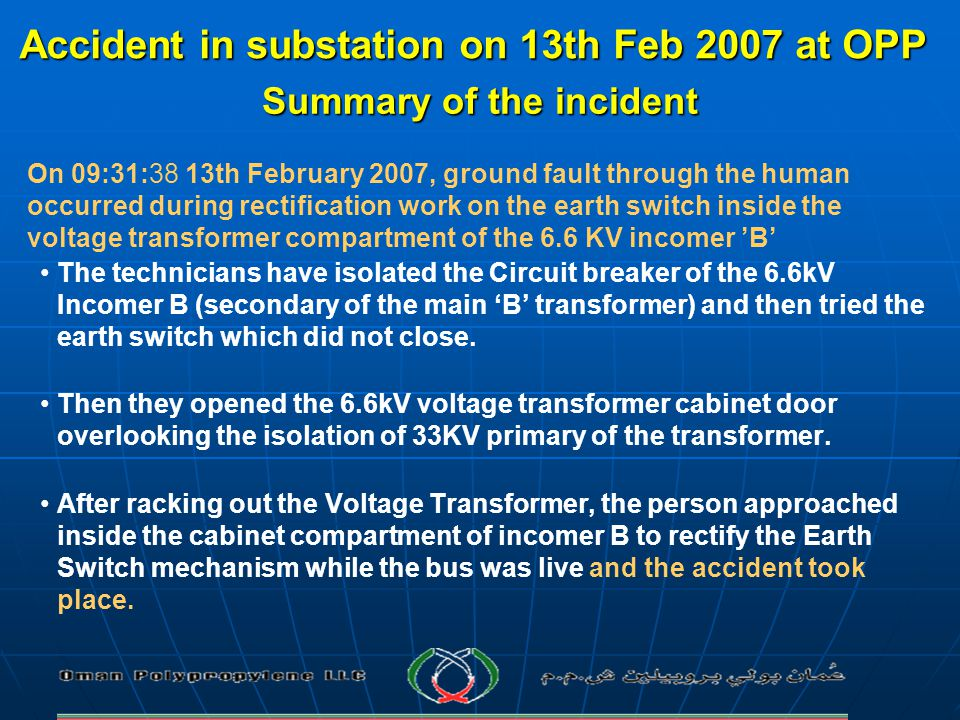Accident in substation on 13th Feb 2007 at OPP Summary of the incident On 09:31:38 13th February 2007, ground fault through the human occurred during