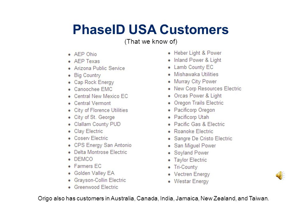 PhaseID USA Customers (That we know of) Origo also has customers in Australia, Canada, India, Jamaica, New Zealand, and Taiwan.