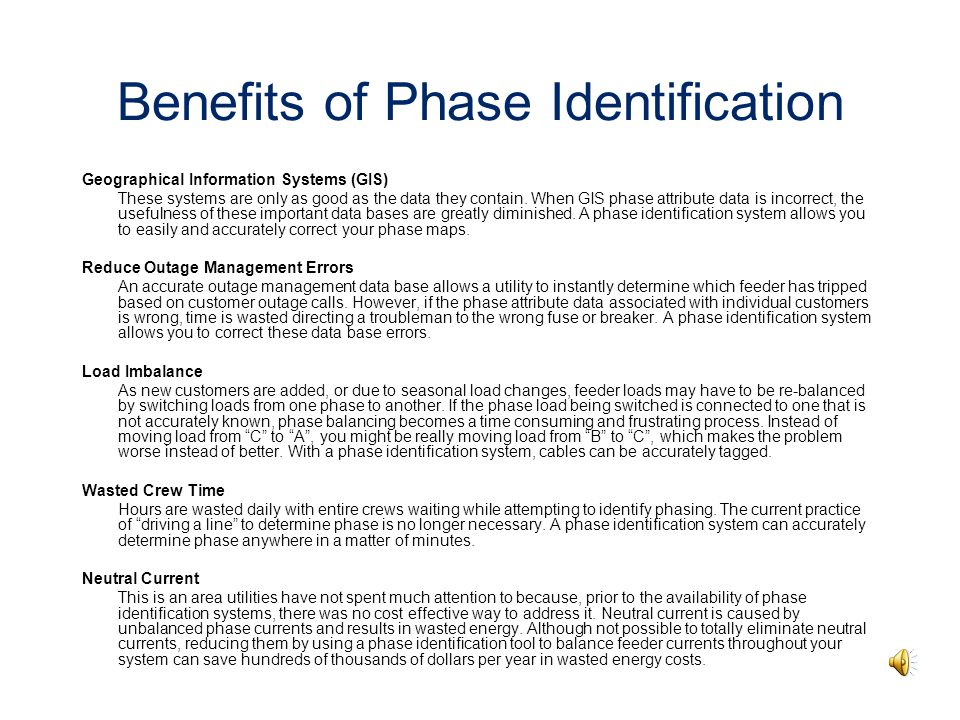 Benefits of Phase Identification Geographical Information Systems (GIS) These systems are only as good as the data they contain.