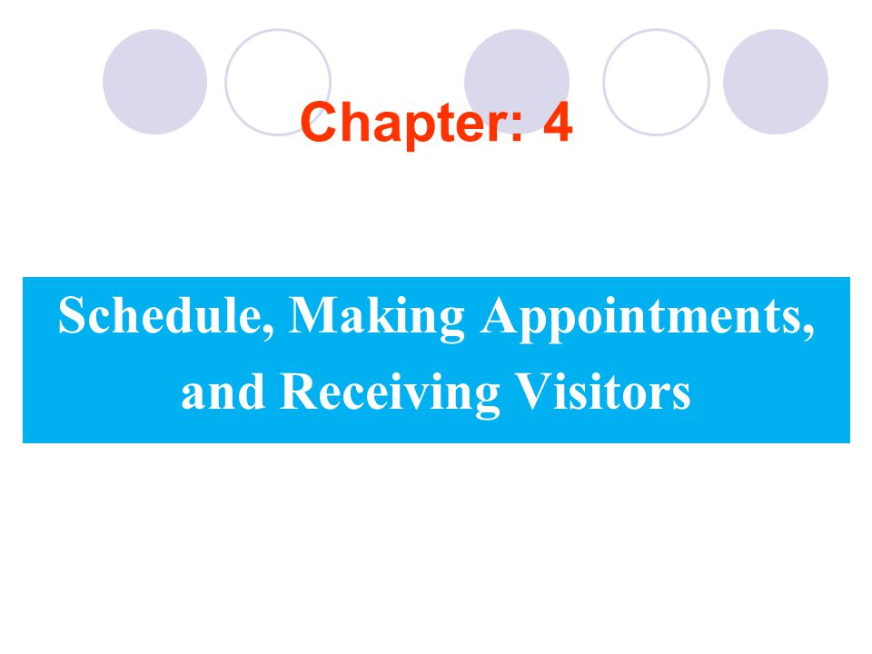 Chapter: 4 Schedule, Making Appointments, and Receiving Visitors