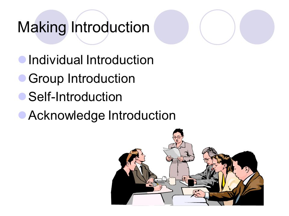 Making Introduction Individual Introduction Group Introduction Self-Introduction Acknowledge Introduction