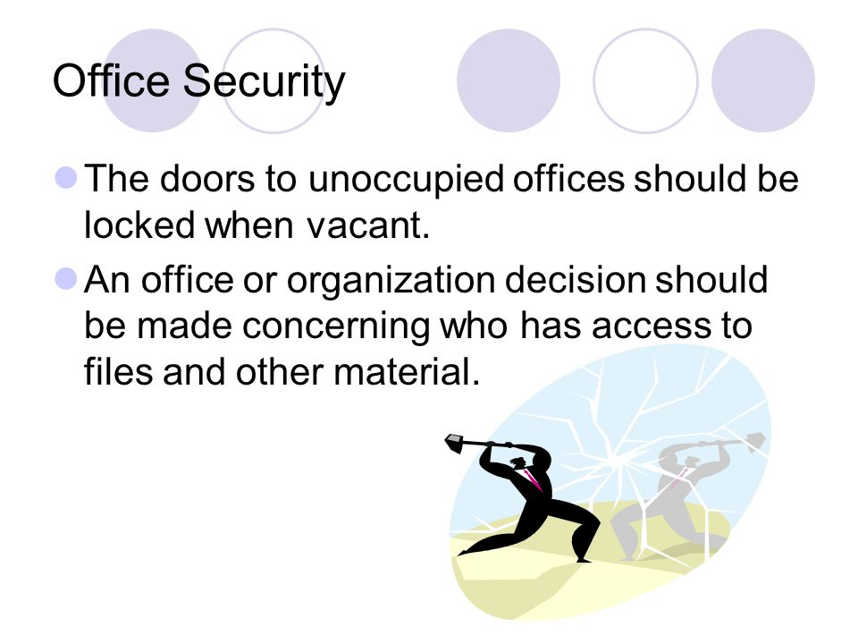 Office Security The doors to unoccupied offices should be locked when vacant.