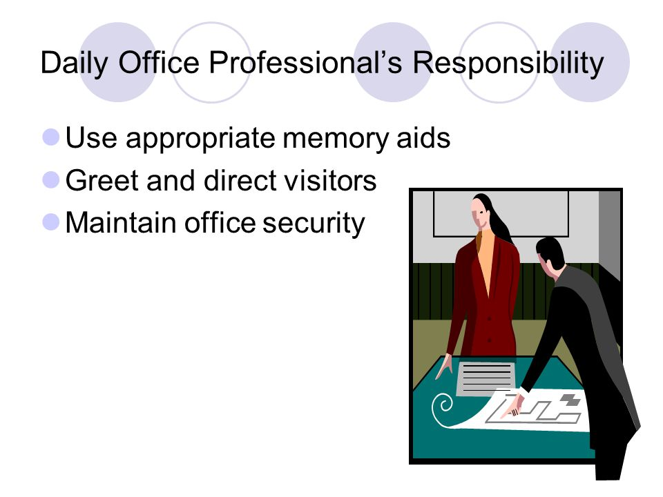 Daily Office Professionals Responsibility Use appropriate memory aids Greet and direct visitors Maintain office security