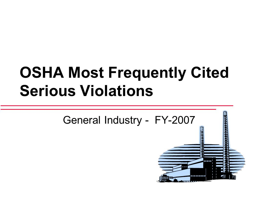 OSHA Most Frequently Cited Serious Violations General Industry - FY-2007