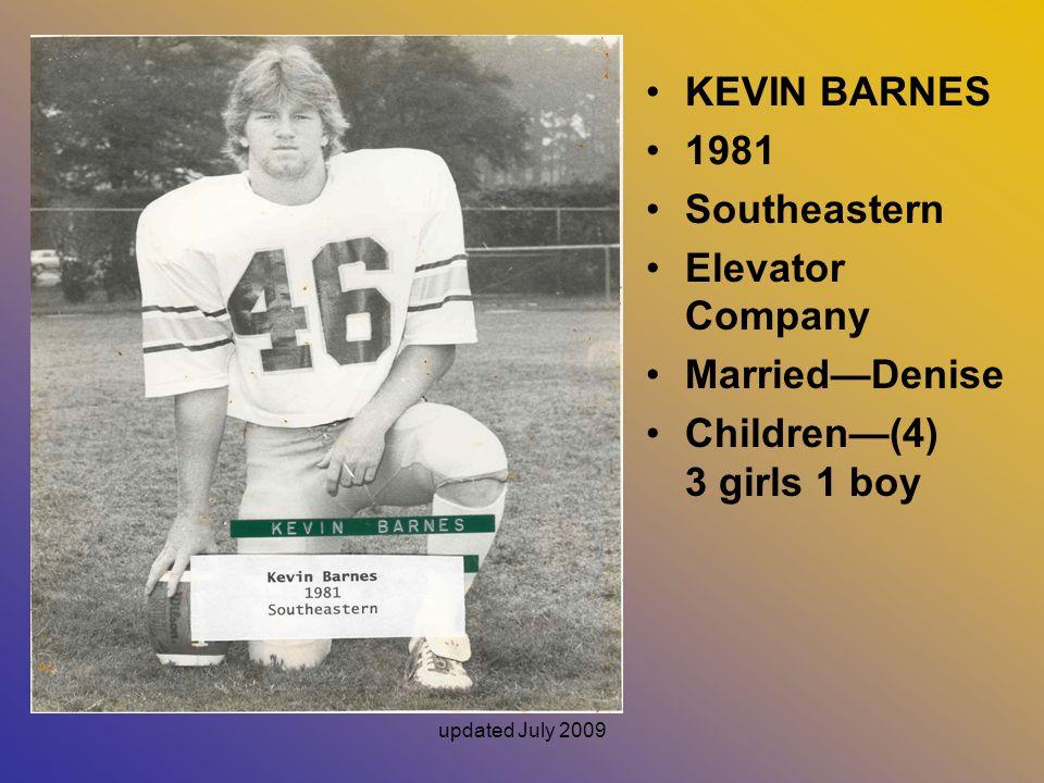updated July 2009 KEVIN BARNES 1981 Southeastern Elevator Company MarriedDenise Children(4) 3 girls 1 boy