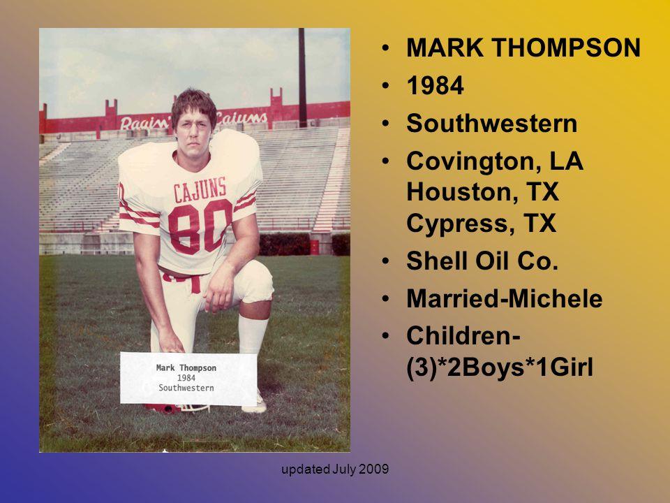 updated July 2009 MARK THOMPSON 1984 Southwestern Covington, LA Houston, TX Cypress, TX Shell Oil Co.