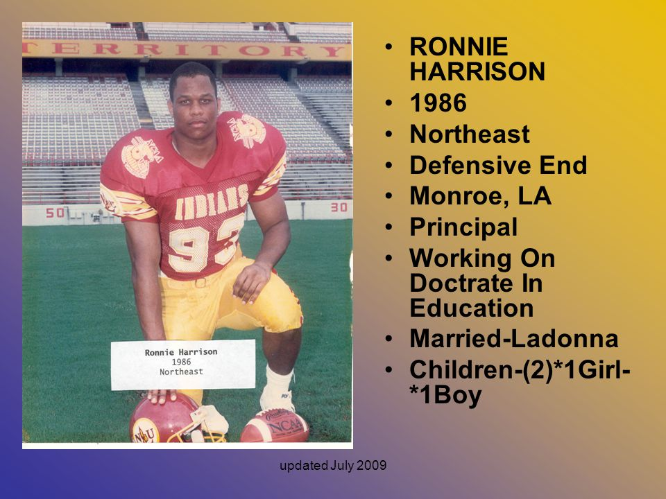 updated July 2009 RONNIE HARRISON 1986 Northeast Defensive End Monroe, LA Principal Working On Doctrate In Education Married-Ladonna Children-(2)*1Gir