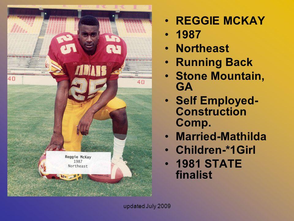 updated July 2009 REGGIE MCKAY 1987 Northeast Running Back Stone Mountain, GA Self Employed- Construction Comp.