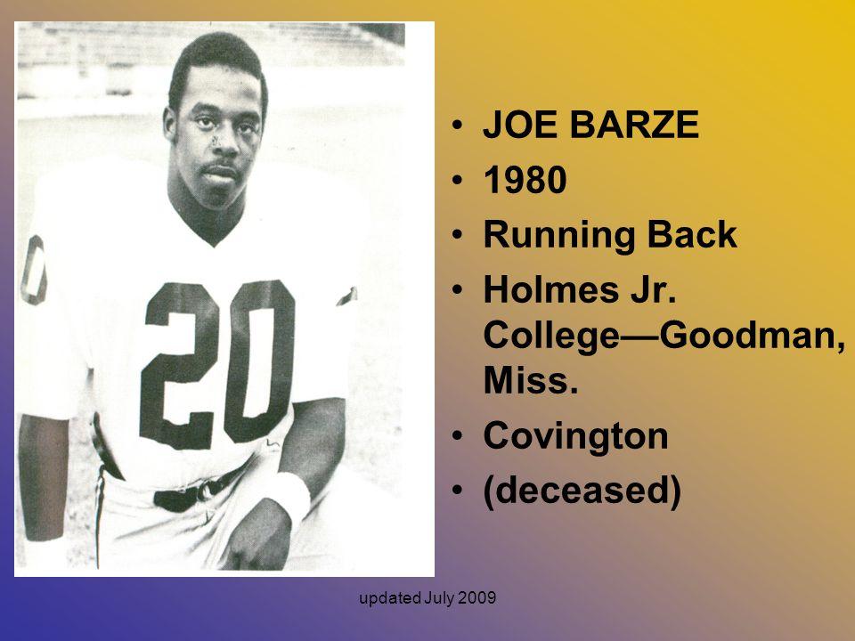 updated July 2009 JOE BARZE 1980 Running Back Holmes Jr. CollegeGoodman, Miss. Covington (deceased)