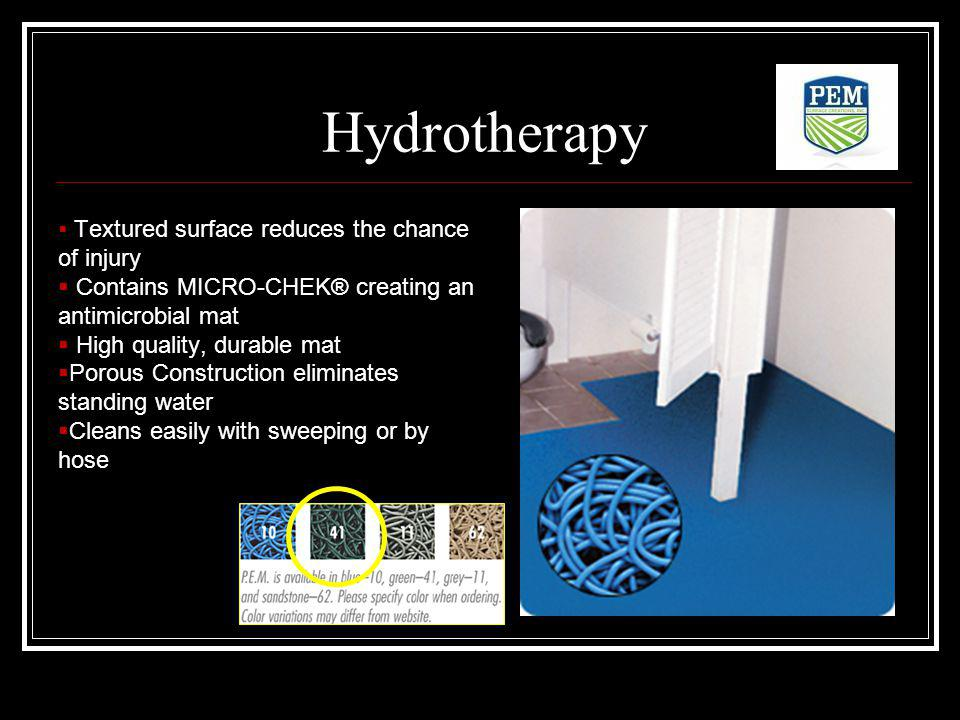 Hydrotherapy Textured surface reduces the chance of injury Contains MICRO-CHEK® creating an antimicrobial mat High quality, durable mat Porous Construction eliminates standing water Cleans easily with sweeping or by hose