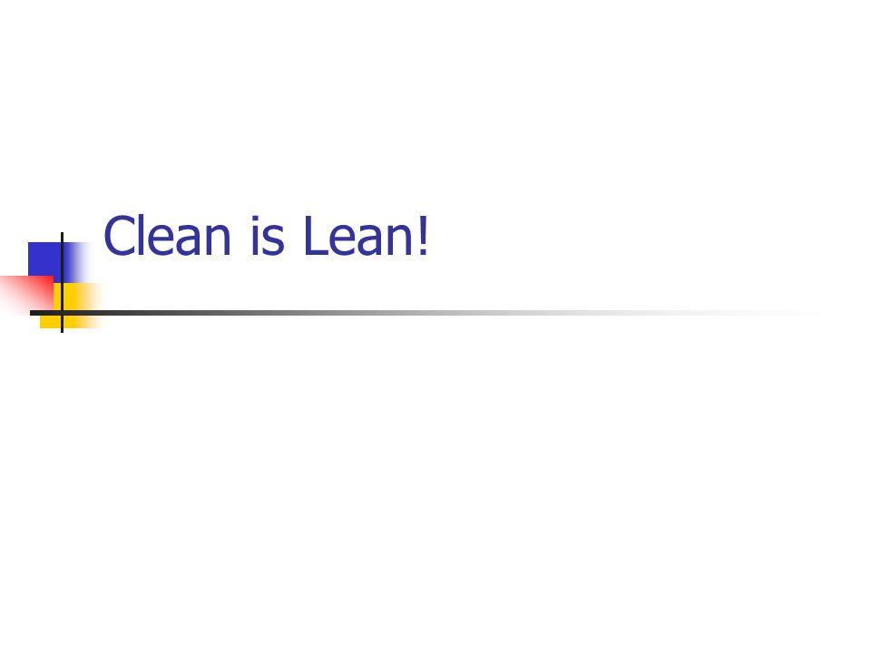 Clean is Lean!