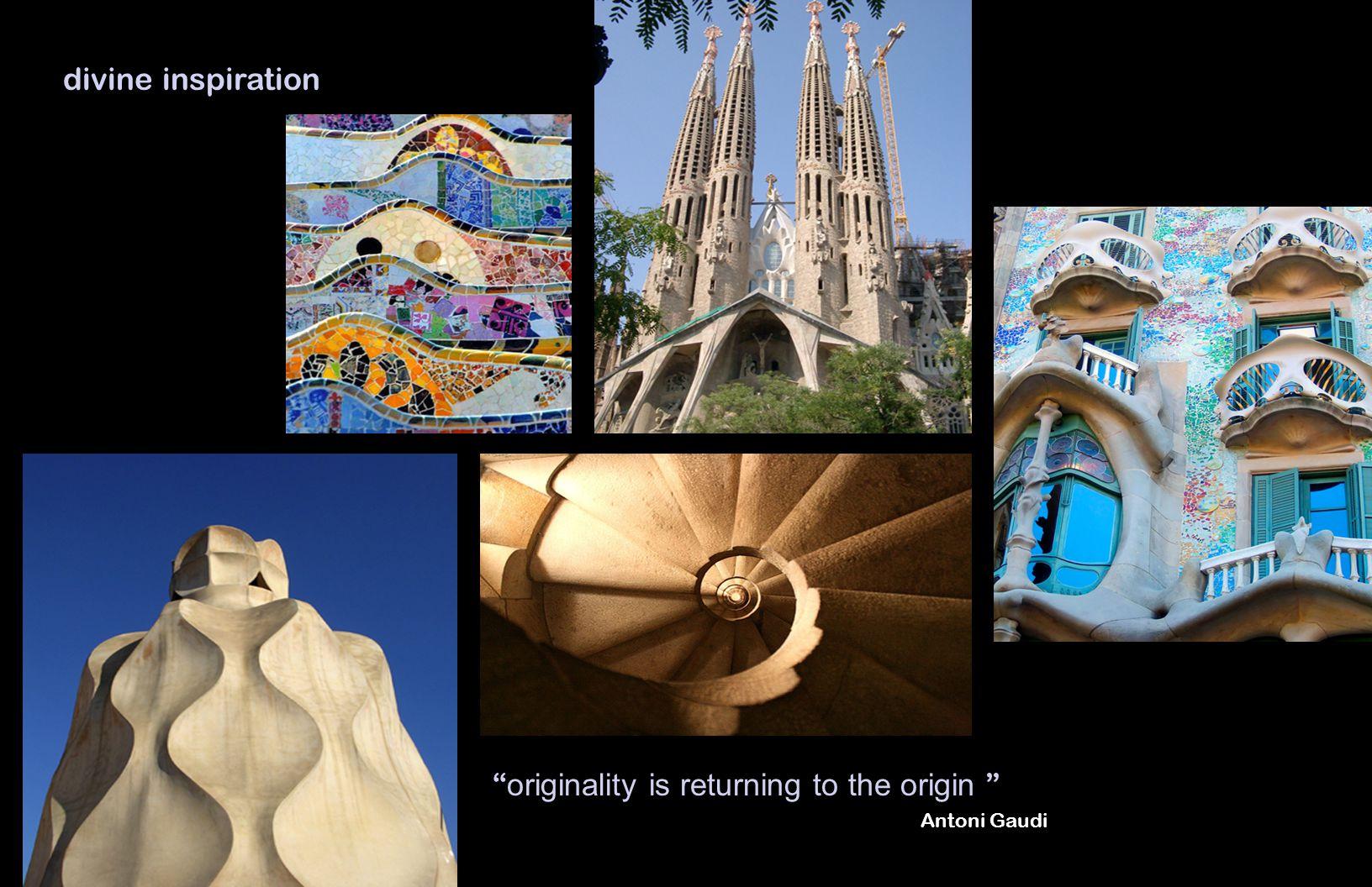 originality is returning to the origin Antoni Gaudi divine inspiration
