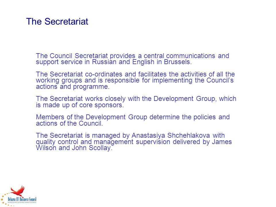 The Secretariat The Council Secretariat provides a central communications and support service in Russian and English in Brussels. The Secretariat co-o