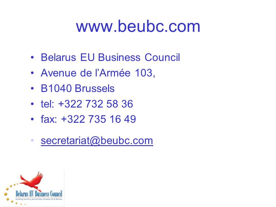 www.beubc.com Belarus EU Business Council Avenue de lArmée 103, B1040 Brussels tel: +322 732 58 36 fax: +322 735 16 49 secretariat@beubc.com