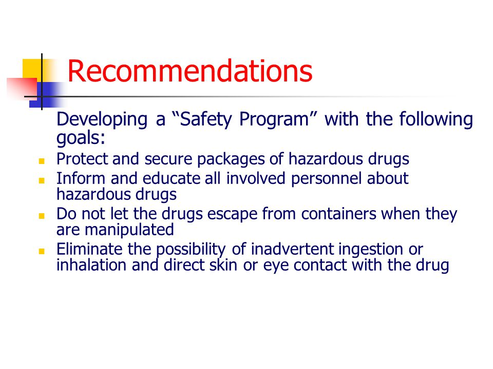 Recommendations Developing a Safety Program with the following goals: Protect and secure packages of hazardous drugs Inform and educate all involved p